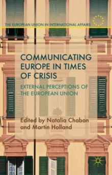 Communicating Europe in Times of Crisis : External Perceptions of the European Union, Hardback Book