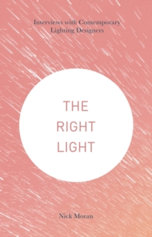 The Right Light : Interviews with Contemporary Lighting Designers, Paperback Book