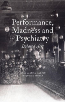 Performance, Madness and Psychiatry : Isolated Acts, Hardback Book