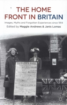 The Home Front in Britain : Images, Myths and Forgotten Experiences since 1914, Paperback / softback Book