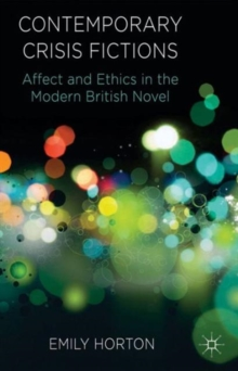 Contemporary Crisis Fictions : Affect and Ethics in the Modern British Novel, Hardback Book