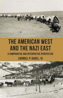 The American West and the Nazi East : A Comparative and Interpretive Perspective, Paperback Book