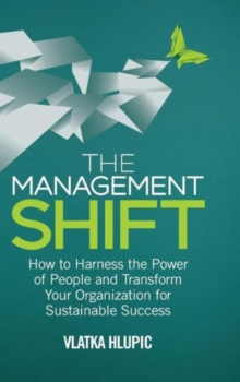 The Management Shift : How to Harness the Power of People and Transform Your Organization for Sustainable Success, Hardback Book