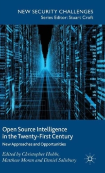 Open Source Intelligence in the Twenty-First Century : New Approaches and Opportunities, Hardback Book