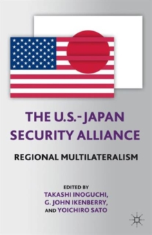 The U.S.-Japan Security Alliance : Regional Multilateralism, Paperback / softback Book