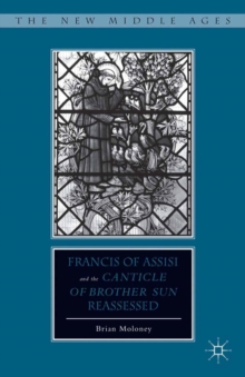 "Francis of Assisi and His ""Canticle of Brother Sun"" Reassessed, PDF eBook"