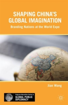 Shaping China's Global Imagination : Branding Nations at the World Expo, Hardback Book