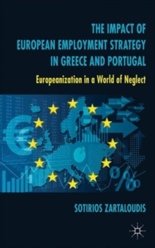 The Impact of European Employment Strategy in Greece and Portugal : Europeanization in a World of Neglect, Hardback Book