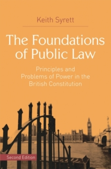 The Foundations of Public Law : Principles and Problems of Power in the British Constitution, Paperback Book
