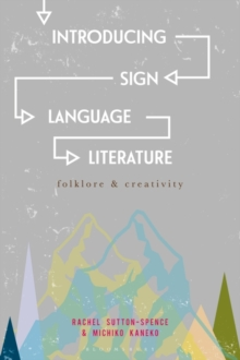 Introducing Sign Language Literature : Folklore and Creativity, Paperback / softback Book