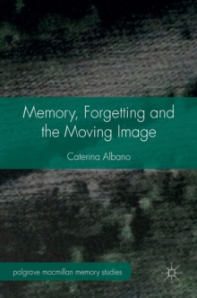 Memory, Forgetting and the Moving Image, Hardback Book