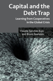 Capital and the Debt Trap : Learning from Cooperatives in the Global Crisis, Paperback Book