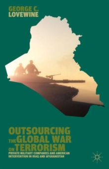 Outsourcing the Global War on Terrorism : Private Military Companies and American Intervention in Iraq and Afghanistan, Hardback Book