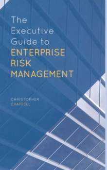The Executive Guide to Enterprise Risk Management : Linking Strategy, Risk and Value Creation, Hardback Book
