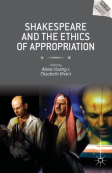 Shakespeare and the Ethics of Appropriation, Hardback Book