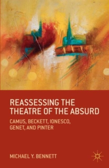 Reassessing the Theatre of the Absurd : Camus, Beckett, Ionesco, Genet, and Pinter, Paperback Book