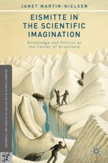 Eismitte in the Scientific Imagination : Knowledge and Politics at the Center of Greenland, Hardback Book