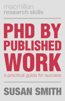 PhD by Published Work : A Practical Guide for Success, Paperback / softback Book