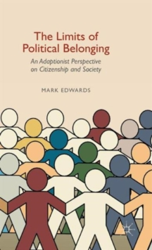 The Limits of Political Belonging : An Adaptionist Perspective on Citizenship and Society, Hardback Book
