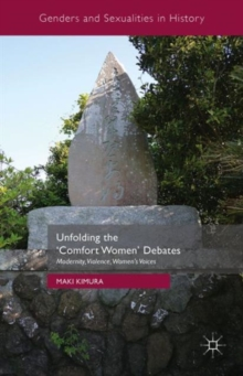 Unfolding the `Comfort Women' Debates : Modernity, Violence, Women's Voices, Hardback Book