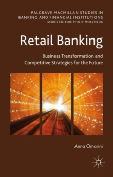 Retail Banking : Business Transformation and Competitive Strategies for the Future, Hardback Book