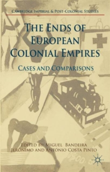 The Ends of European Colonial Empires : Cases and Comparisons, Hardback Book