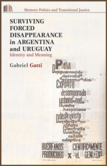 Surviving Forced Disappearance in Argentina and Uruguay : Identity and Meaning, Hardback Book