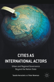 Cities as International Actors : Urban and Regional Governance Beyond the Nation State, Hardback Book