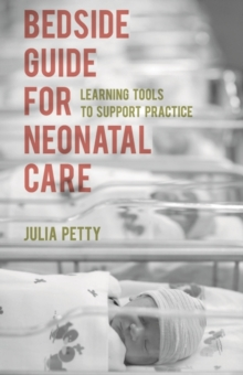 Bedside Guide for Neonatal Care : Learning Tools to Support Practice, Paperback Book