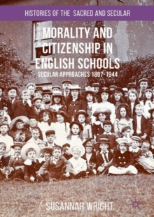 Morality and Citizenship in English Schools : Secular Approaches, 1897-1944, EPUB eBook