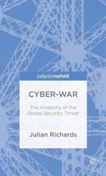 Cyber-War : The Anatomy of the Global Security Threat, Hardback Book