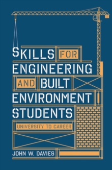 Skills for engineering and built environment students : university to career, Paperback Book