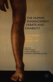 The Human Enhancement Debate and Disability : New Bodies for a Better Life, Hardback Book