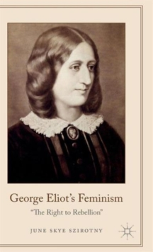George Eliot's Feminism : The Right to Rebellion, Hardback Book