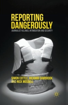 Reporting Dangerously : Journalist Killings, Intimidation and Security, Paperback Book