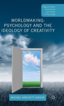 Worldmaking: Psychology and the Ideology of Creativity, Hardback Book