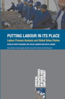 Putting Labour in its Place : Labour Process Analysis and Global Value Chains, Hardback Book