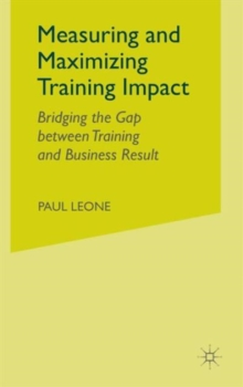 Measuring and Maximizing Training Impact : Bridging the Gap between Training and Business Result, Hardback Book