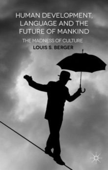 Human Development, Language and the Future of Mankind : The Madness of Culture, Hardback Book