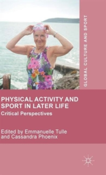 Physical Activity and Sport in Later Life : Critical Perspectives, Hardback Book