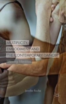 Multiplicity, Embodiment and the Contemporary Dancer : Moving Identities, Hardback Book