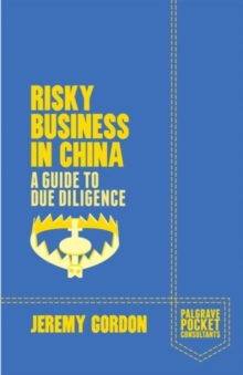 Risky Business in China : A Guide to Due Diligence, Paperback Book