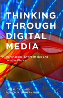 Thinking Through Digital Media : Transnational Environments and Locative Places, Paperback Book