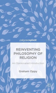Reinventing Philosophy of Religion : An Opinionated Introduction, Hardback Book