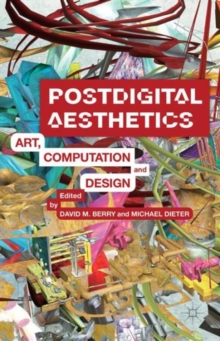Postdigital Aesthetics : Art, Computation and Design, Hardback Book