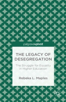 The Legacy of Desegregation : The Struggle for Equality in Higher Education, PDF eBook