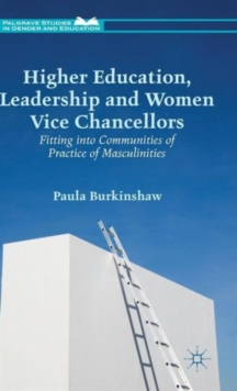 Higher Education, Leadership and Women Vice Chancellors : Fitting in to Communities of Practice of Masculinities, Hardback Book