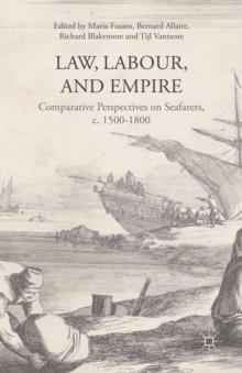 Law, Labour, and Empire : Comparative Perspectives on Seafarers, c. 1500-1800, PDF eBook