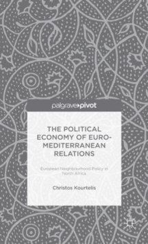 The Political Economy of Euro-Mediterranean Relations : European Neighbourhood Policy in North Africa, Hardback Book