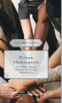 Prison Shakespeare : For These Deep Shames and Great Indignities, Hardback Book